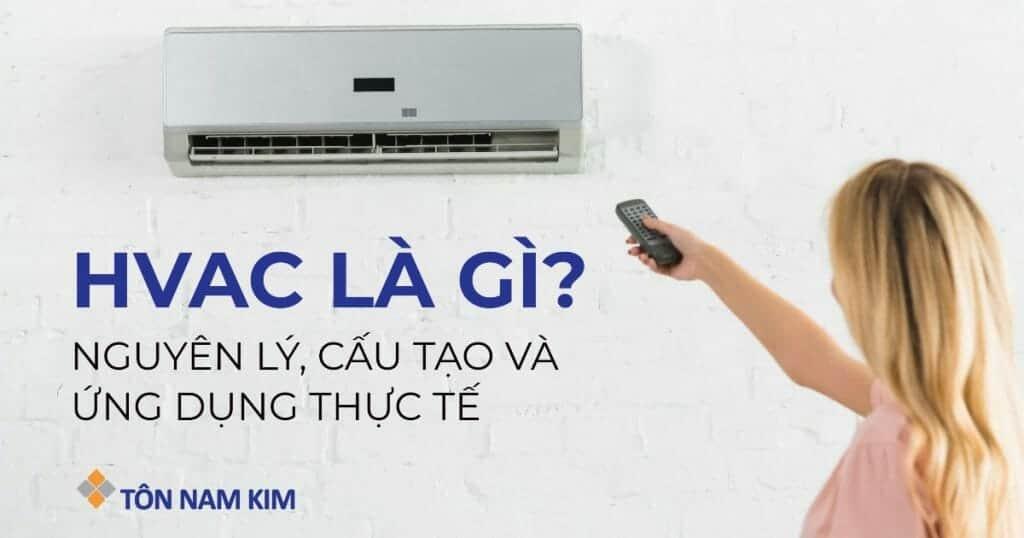 HVAC là gì? Nguyên lý, cấu tạo và ứng dụng trong thực tế